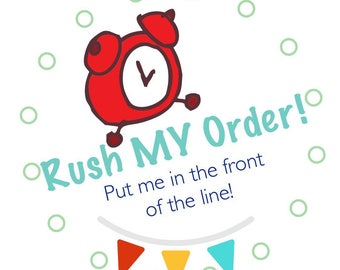 Rush MY order! Put me in the front of the line!