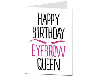 Happy Birthday Eyebrow Queen. Happy Birthday Card Her Female. Happy Birthday Card Sister Daughter Girlfriend Wife Female Work Friend