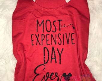 Most expensive day ever disney tee, disney family tees, group tees, funny disneyland tee, comedic Disney tees, disney woman's funny tee