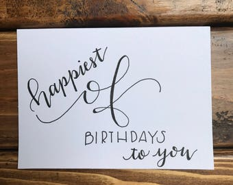Happiest of Birthdays to You greeting card- available in a set- modern calligraphy- handwritten card- handmade card- with envelope