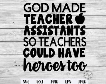 God Made Teacher Assistants So Teachers Could Have Heroes Too, Teacher Assistant Gifts, Cut Files, Teacher Gifts, svg, dxf, png, eps, jpeg