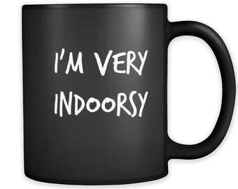 I'm Very Indoorsy; Funny Mug / Trending Mugs / Sarcastic Mug / Couples Mug / Coffee Mug / Tea Mug / Humor Mug / Mugs With Sayings / Mugs