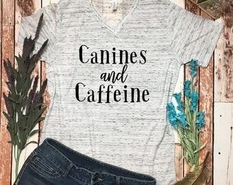 Canines And Caffeine Shirt - Dog Mom Shirt - Caffeine And Canines Top - Canines And Caffeine V-Neck Shirt - Cute Dog Mom Shirt - Dog Gift -