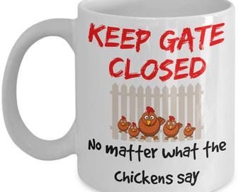 Chicken Mug - Chicken Coffee Mug - Chickens Mug Funny Farmhouse Chicken Lover Cup Keep The Gate Closed No Matter What The Chickens Say 11 oz