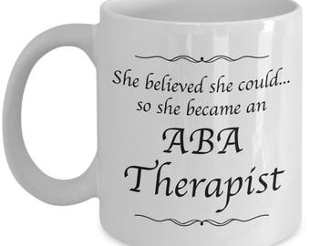 ABA Therapist Gifts - She Believed She Could So She Became an ABA Therapist - Coffee Mug for Women Who Are ABA Therapists - Therapy Gifts