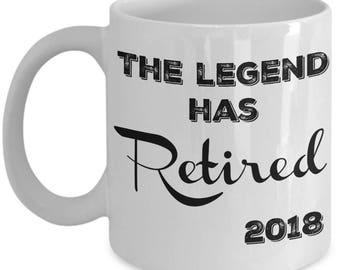 Retirement Gifts for Women, Men - The Legend Has Retired 2018 Coffee Mug - Gag Gifts for a Fireman, Police Officer, Nurses, Teachers, Man
