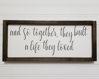 And So Together They Built A Life They Loved, Anniversary Gift, Wedding Gift, Love Sign, Housewarming Gift, Farmhouse Decor