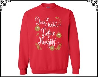 Dear Santa Define Naughty Crewneck Sweatshirt Ugly Christmas Sweater Merry Christmas Crewneck Christmas Sweatshirt Party Gift Tees