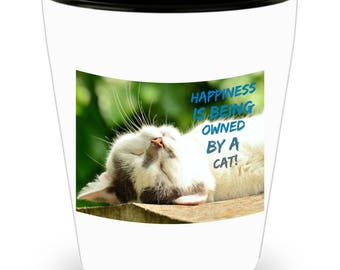 Happiness Is Being Owned By A Cat! Funny Sleeping Cat Photograph Adorns Cool Ceramic Shot Glass Makes a Perfect Gift!