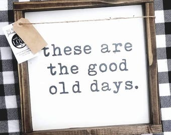 These Are The Good Old Days Wood Sign