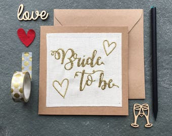 Bride to Be Metallic Embroidered Fabric Handmade Card with Blank Insert - Gold or Silver - Wedding - Bridal Shower - Engagement - Hen Party