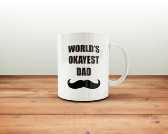 World's Okayest DADDY Mug / Gift For Dad Fathers Day-Birthday-Christmas / Fathers Day Gifts / Made To Order / Funny Coffee Mug / Funny Mugs