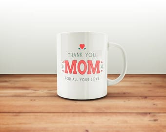 Thank You Mom Mug / Mothers Day Gift / Mothers Day / Gift for Mom / Gift for Wife / Gift for Her / Mother Mug / Mother's Day