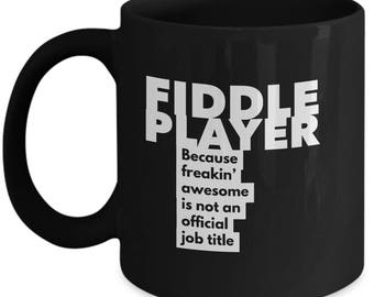 Fiddle Player because freakin' awesome is not an official job title - Unique Gift Black Coffee Mug
