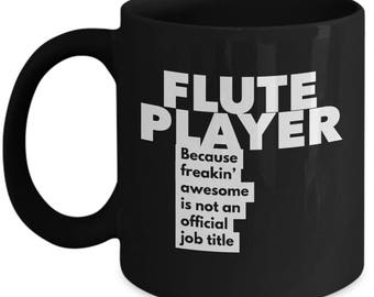 Flute Player because freakin' awesome is not an official job title - Unique Gift Black Coffee Mug