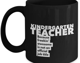 Kindergarten teacher because freakin' awesome is not an official job title - Unique Gift Black Coffee Mug