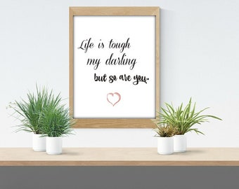 Life Is Tough My Darling, But So Are You,Printable Quote