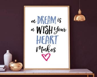 A Dream is a Wish Your Heart Makes -  inspirational art, your heart makes, inspirational quote nursery decor, Dream and wish print