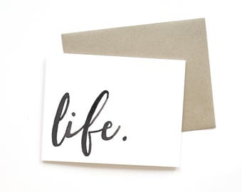Life.   Card    Greeting Card   Love Card   Sympathy Card   Shower Card   Baby Card   Wedding Card   Handlettered Card   Just Because Card