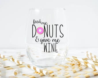 Feed Me Donuts And Give Me Wine Wine Glass- Donut Lover- Donut Wine Glass- Feed me- I love Donuts Wine glass- Donut Gift