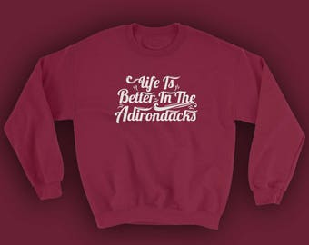 Life is Better In The Adirondacks Crewneck | Hiking Crewneck | Outdoor Crewneck | Adirondack Crewneck