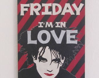 It's Friday I'm in Love, hand painted wall plaque.