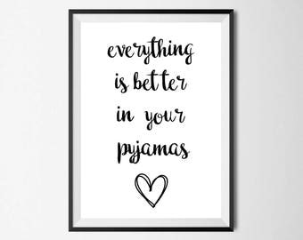 Everything Is Better In Your Pyjamas Wall Print - Wall Art, Home Decor, Bedroom Print