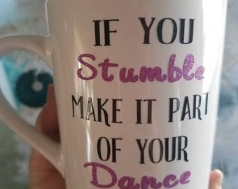 If you stumble make it part of your dance  coffee mug