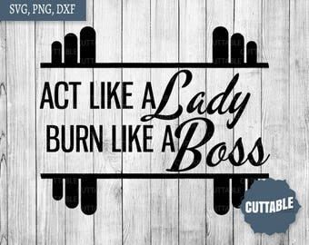 Act like a lady, burn like a boss quote cut files, svg fitgirl cut files, commercial use, cricut fitness svg files, workout svg cut files