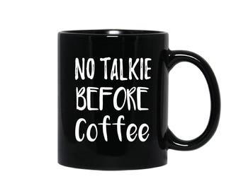 No Talkie Before Coffee Mug, Coffee Lover's Mug, Mug For Coffee Lover