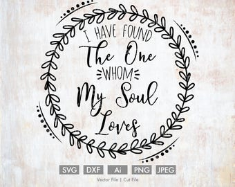 I Have Found the One Whom My Soul Loves  - Cut File/Vector, Silhouette, Cricut, SVG, PNG, DXF, Clip Art, Download, Calligraphy, Wedding