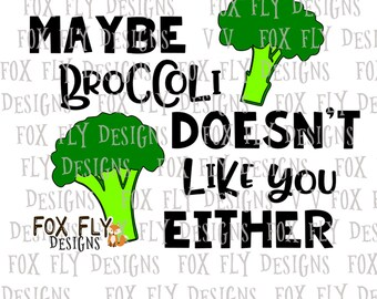 maybe broccoli doesn't like you either SVG Cricut Silhouette funny