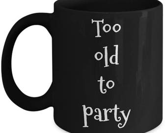 Too old to party 11 oz