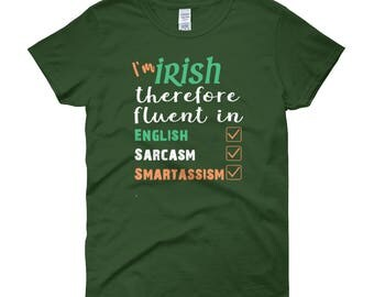 Funny St Patricks Day - Funny Irish Shirt - St Pattys day shirt - Irish Fluent in Sarcasam - Funny Irish Shirt - Irish Smart-ass shirt
