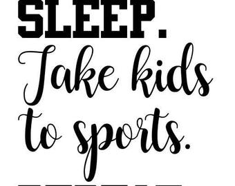 Eat Sleep Take kids to Sports Repeat  SVG