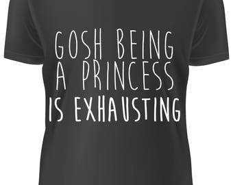 BLACK-shirt - gosh being a PRINCESS is exhausting - A-WD-021