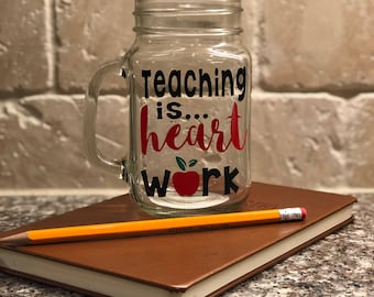Teaching is Heart Work Glass| Teaching is avWork of Heart Glass| Teacher Valentines Day Gift| Teacher Glass