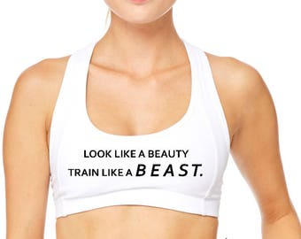 Look Like a Beauty Train Like a Beast, Sports bra, Yoga Bra, Gym  Bra, Hot Yoga,Workout Top, Funny Bra, Running Bra, Sports Top, Workout Bra
