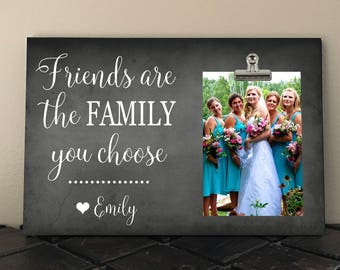 FRIENDS are the FAMILY You Choose, Bridesmaid Gift, Free Design Proof and Personalization, Best Friend, Friendship Photo Clip Frame  fa04