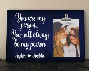 BEST FRIEND Gift, Free Design Proof, BFF, Besties, You are my Person you will always be my Person, Sorority Sister Gift, Bridesmaid   ya01