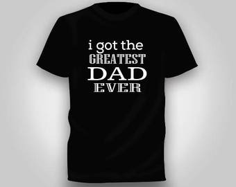 I got the greatest dad ever t-shirt