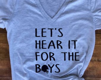 Let's hear it for the boys Tee- custom