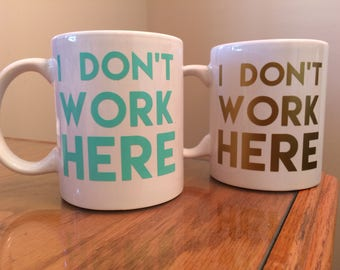 I Don't Work Here Mug | Gifts for Coworkers | Funny Coffee Cup | Customized Coffee Cup |