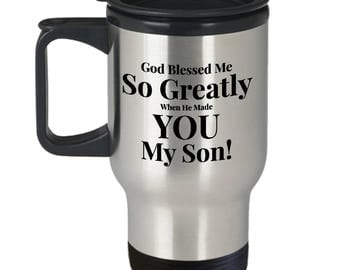 Gift for Son! 14oz Travel Mug -Unique - God Blessed Me So Greatly When He Made You My Son!