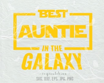 Best Auntie  in the Galaxy SVG File Silhouette Cut Cricut Clipart Print Vinyl Shirt design Card Iron on die cut file Auntie Aunt Svg Dxf
