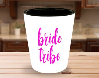 Bride Tribe Shot Glass - Gift for Bridesmaids, Bachelorette Party, Bridal Party Gear