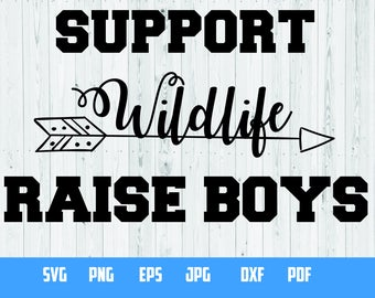 Support Wildlife Raise Boys | SVG Cut File | Girly, Mom, Boy