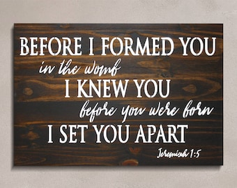 Before I Formed You in the Womb I Knew You. Before You were Born I set You Apart Jeremiah 1:5, Scripture Verse, Scripture Wood Sign
