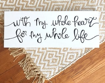 with my whole heart for my whole life sign-wood wedding sign-rustic wood sign-custom wedding sign-black & white-handmade-hand lettered