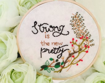 Strong is the new pretty- hand-made embroidery hoop art with inspirational quote & autumn/winter flowers and roots